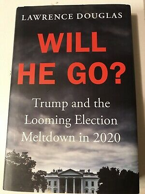 Will He Go?: Trump and the Looming Election Meltdown in 2020 by Lawrence Douglas