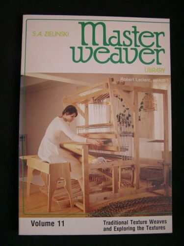 MASTER WEAVER LIBRARY VOLUME 11 TRADITIONAL TEXTURE WEAVES & EXPLORING THE TEX