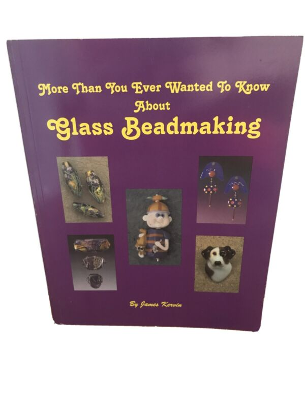 Glass Bead making Book More Than You Ever Wanted To Know James Kervin Soft Cover