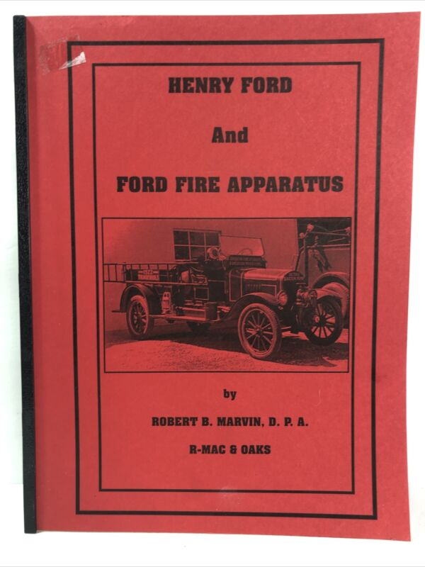 Henry Ford and Ford Fire Apparatus by Robert B. Marvin - D.P.A.