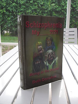 Schizophrenia My           Being In The Know  By Beth Donahue 2010 Signed