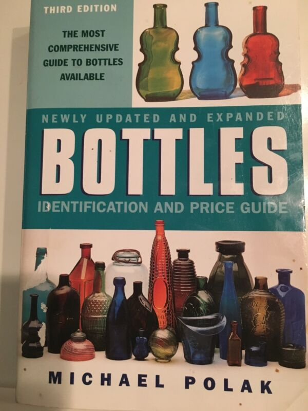 Bottles: Identification and Price Guide