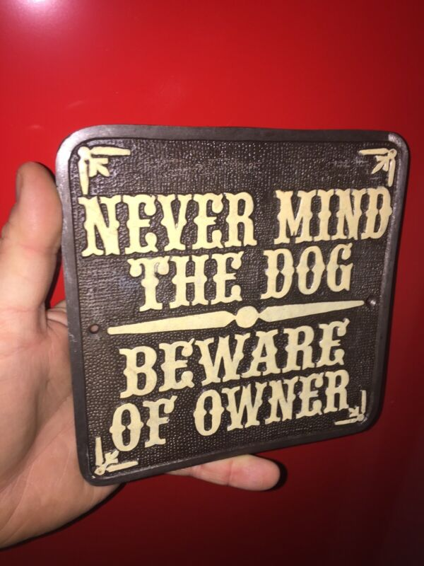 Beware of Owner Never mind Dog Solid Metal Sign No Trespassing Plaque Solicitor!