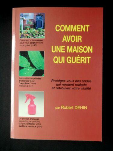 COMMENT AVOIR UNE MAISON QUI GUÉRIT (GÉOBIOLOGIE) PAR ROBERT DEHIN