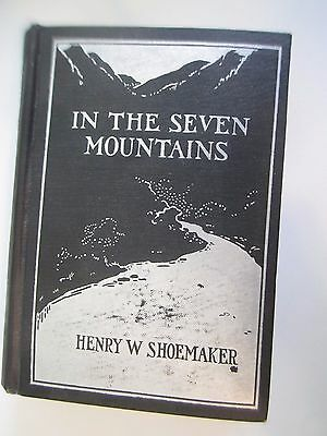 IN THE SEVEN MOUNTAINS CENTRAL PENNSYLVANIA HENRY W. SHOEMAKER 1913 SIGNED copy