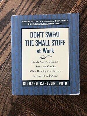 Don't Sweat the Small Stuff at Work by Richard Carlson,