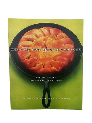 The Cast Iron Skillet Cookbook : Recipes for the Best Pan in Your Kitchen by