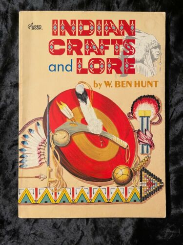INDIAN CRAFTS AND LORE NATIVE AMERICAN BOOK BY W. BEN HUNT GOLDEN PRESS
