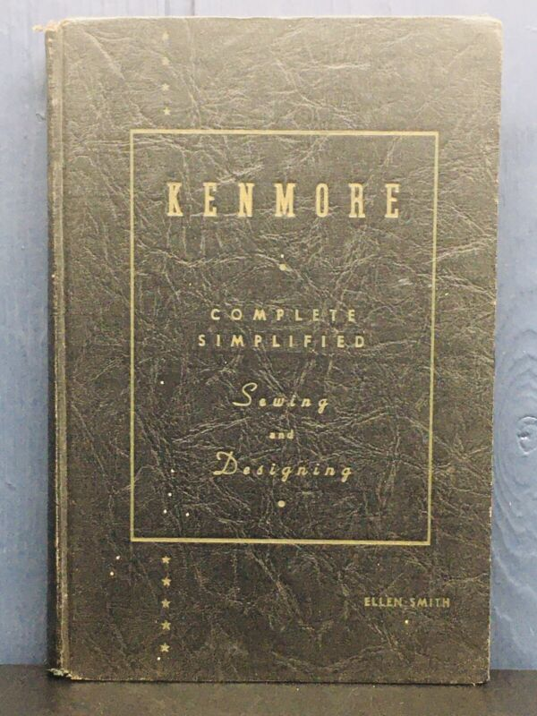 1937 Kenmore Complete Simplified Sewing and Design Book Hard Cover Instruction
