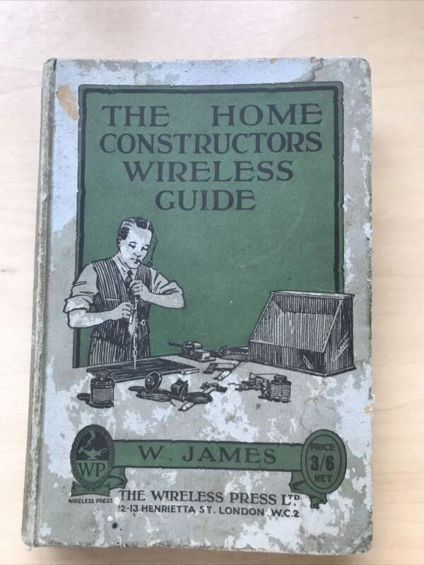THE HOME CONSTRUCTORS WIRELESS GUIDE W.JAMES AERIALS CONDENSERS COIL VALVES