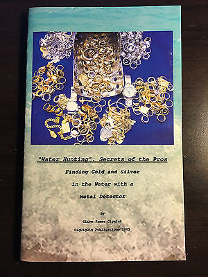 Water Hunting Secrets of the Pros Finding Gold & Silver by Clive James Clynick