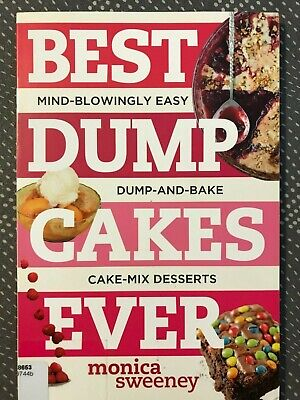 Best Ever: Best Dump Cakes Ever : Mind-Blowingly Easy, Fruit + Cake Mix