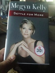 Megyn Kelly, SETTLE FOR MORE, hardcover, great condition, $5