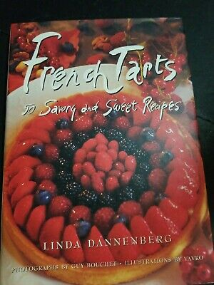 French Tart Recipes - French Tarts: 50 Savory and Sweet Recipes Dannenberg, Linda Hardcover