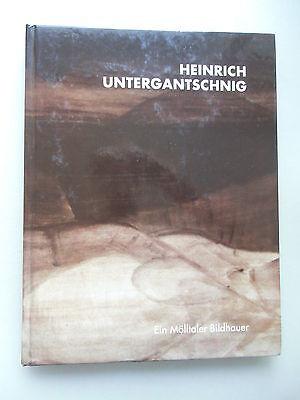Heinrich Untergantschnig Ein Mölltaler Bildhauer 2002