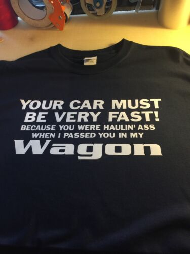 t-shirt Must Be fast Wagon Volvo BMW M3 Subie Audi S3 honda Mazda Station