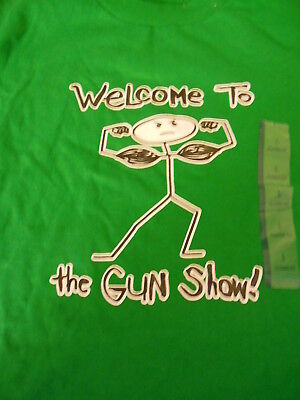 WELCOME TO THE GUN SHOW GREEN T SHIRT SIZE L and (Welcome To The Gun Show T Shirt)