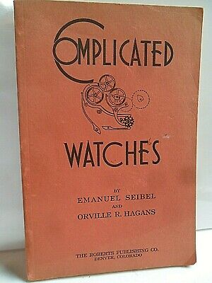 Clean Vintage Complicated Watches Book 1945 Edition by Seibel & Hagans 136 Pages