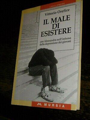 IL MALE DI ESISTERE Vittorio Orefice Mursia 1997 DEPRESSIONE GIOVANILE GIOVANI