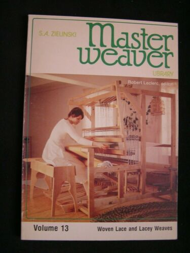 MASTER WEAVER Volume 13 WOVEN LACE AND LACEY WEAVES