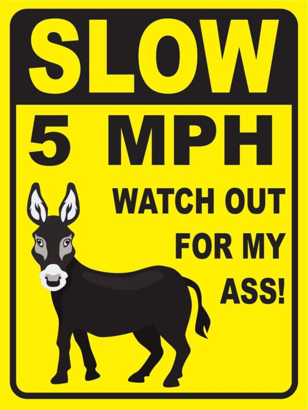 """Watch Out For My Ass Sign. 18"""" X 24"""""""