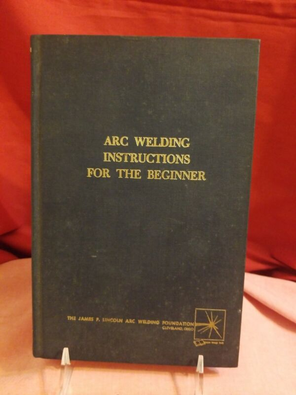 Arc Welding Instructions For The Beginner By H. A. Sosnin Eleventh Printing 1981
