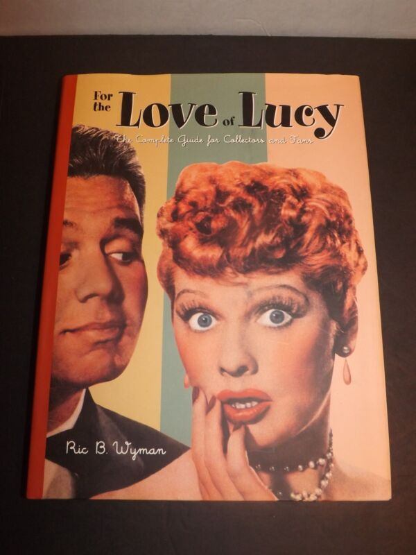 For the Love of Lucy : The Complete Guide for Collectors and Fans by Ric B....