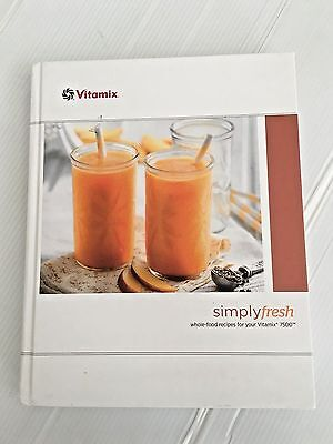 Vitamix  Simply Fresh  Whole Food Recipes For Vitamix 7500 Very Good Free Ship