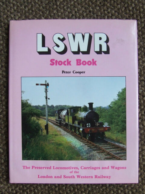 LSWR STOCK BOOK PETER COOPER LONDON & SOUTH WESTERN RAILWAY HARD BACK 1986