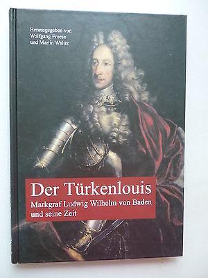Türkenlouis Markgraf Ludwig Wilhelm von Baden und seine Zeit 2005