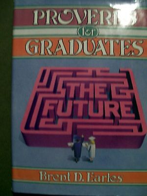 Proverbs for Graduates by Brent D. Earles (1984, Hardcover) GREAT GIFT IDEA!! (Ideas For Graduation Gifts)