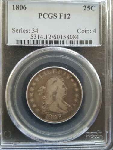 1806 Draped Bust Quarter * PCGS F12 * PCGS Population 108/496 * $1,100. Value *