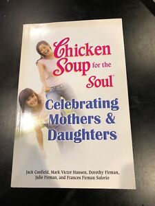 Chicken Soup for the Soul; Celebrating Mothers & Daughters