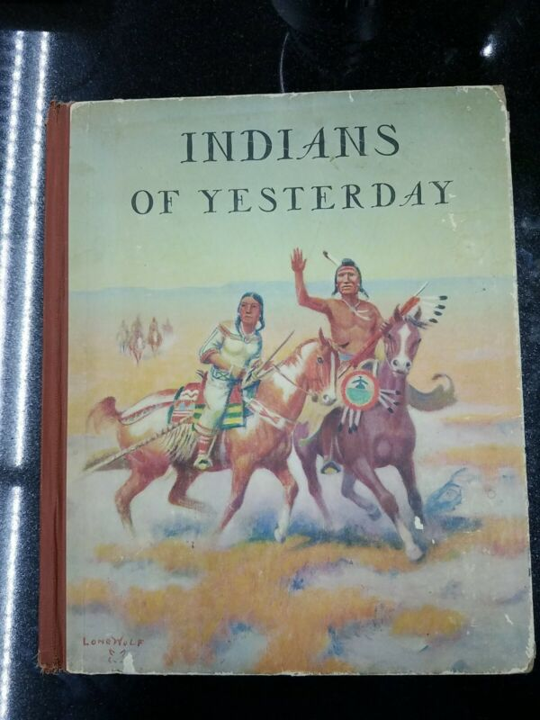 Indians of Yesterday Book by Marion E. Gridley, Illustrated by Lone Wolf 1940 HB