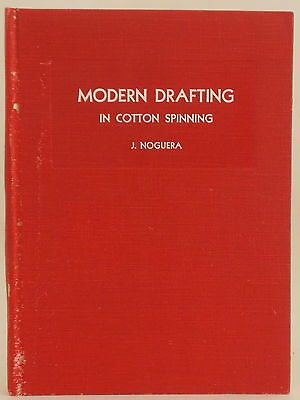 1937 MODERN DRAFTING IN COTTON SPINNING by NOSEPH NOGUERA