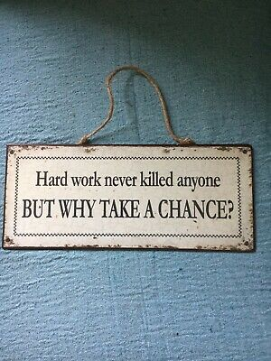 Metal Sign, Hard Work Never Killed Anyone, But Why Take A Chance