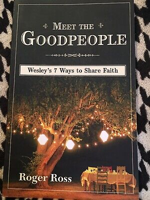 Meet the Goodpeople : Wesley's 7 Ways to Share Faith by Roger S. Ross (2015,...