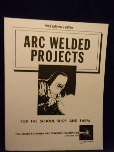 Arc welded projects 1958 collectors edition (reprint 2006) Lincoln arc welding