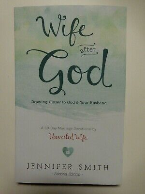 WIFE AFTER GOD: DRAWING CLOSER TO GOD & YOUR HUSBAND By Jennifer Smith Brand New