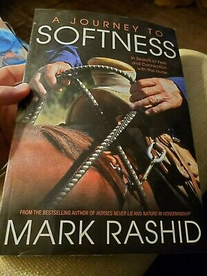 Journey to Softness : In Search of Feel and Connection with the Horse by Mark...