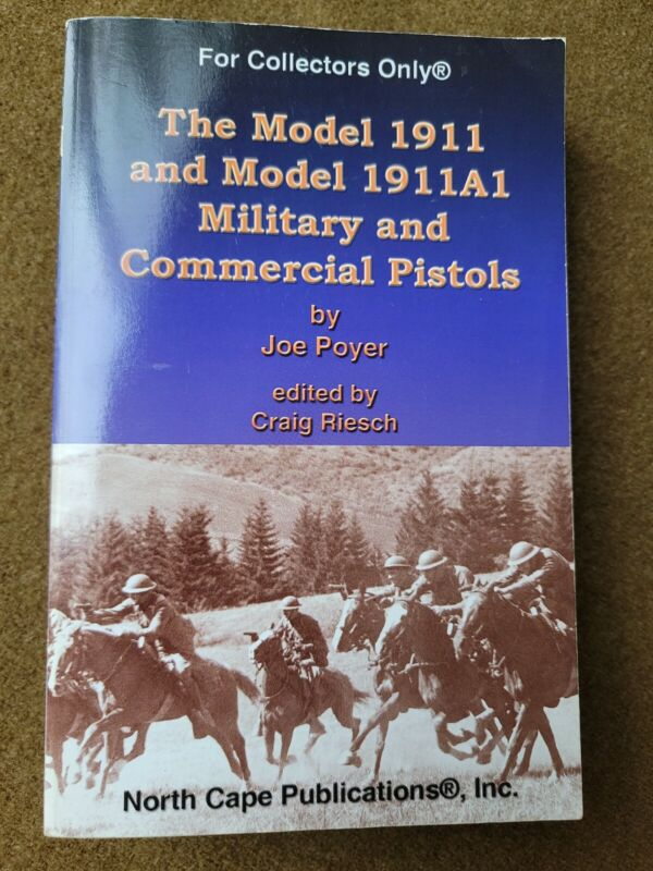 The Model 1911 and Model 1911a1 Military and Commercial Pistols by Joe Poyer