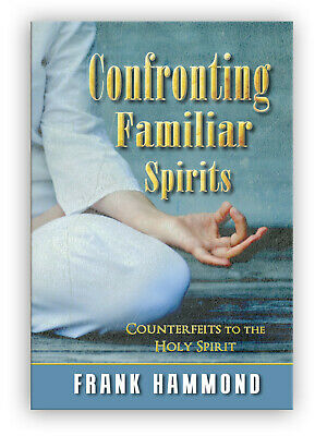 Confronting Familiar Spirits - Counterfeits to the Holy Spirit (Frank Hammond)