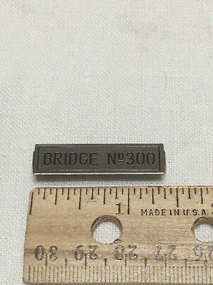 LIONEL & MTH PREWAR STD GAUGE BRIDGE #300 NICKEL NUMBER BOARD NAME PLATE