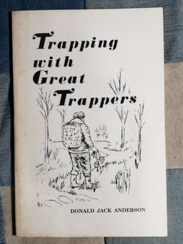 1979 TRAPPING WITH GREAT TRAPPERS Donald Jack Anderson DAILEY LYNCH Arnold BOOK