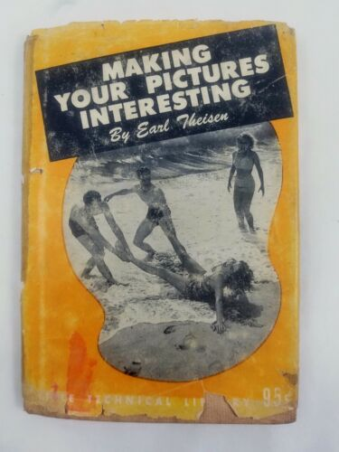 Making Your Pictures Interesting Earl Theisen 1947 Little Technical Library