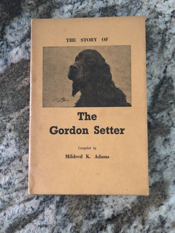The Story Of The Gordon Setter By Mildred K. Adams - Dog Book
