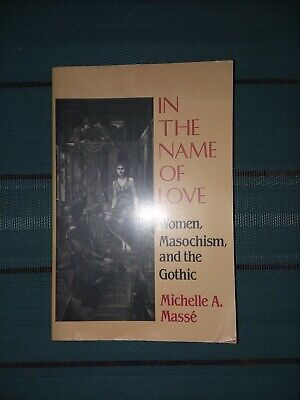 In the Name of Love, Women Masochism & the Gothic-Michelle A. Masse' - Softcover (Women In The Gothic)