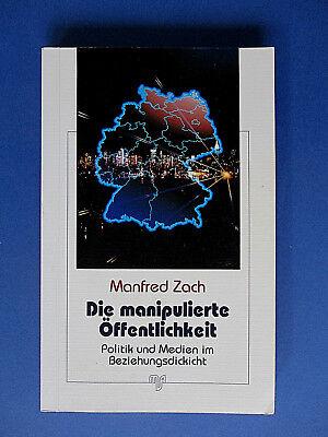 Die manipulierte Öffentlichkeit:Politik und Medien im Beziehungsdickicht,M. Zach