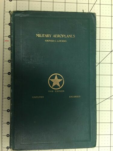 Military Aeroplanes, 1918 Edition, Simplified & Enlarged, Grover C.Loening