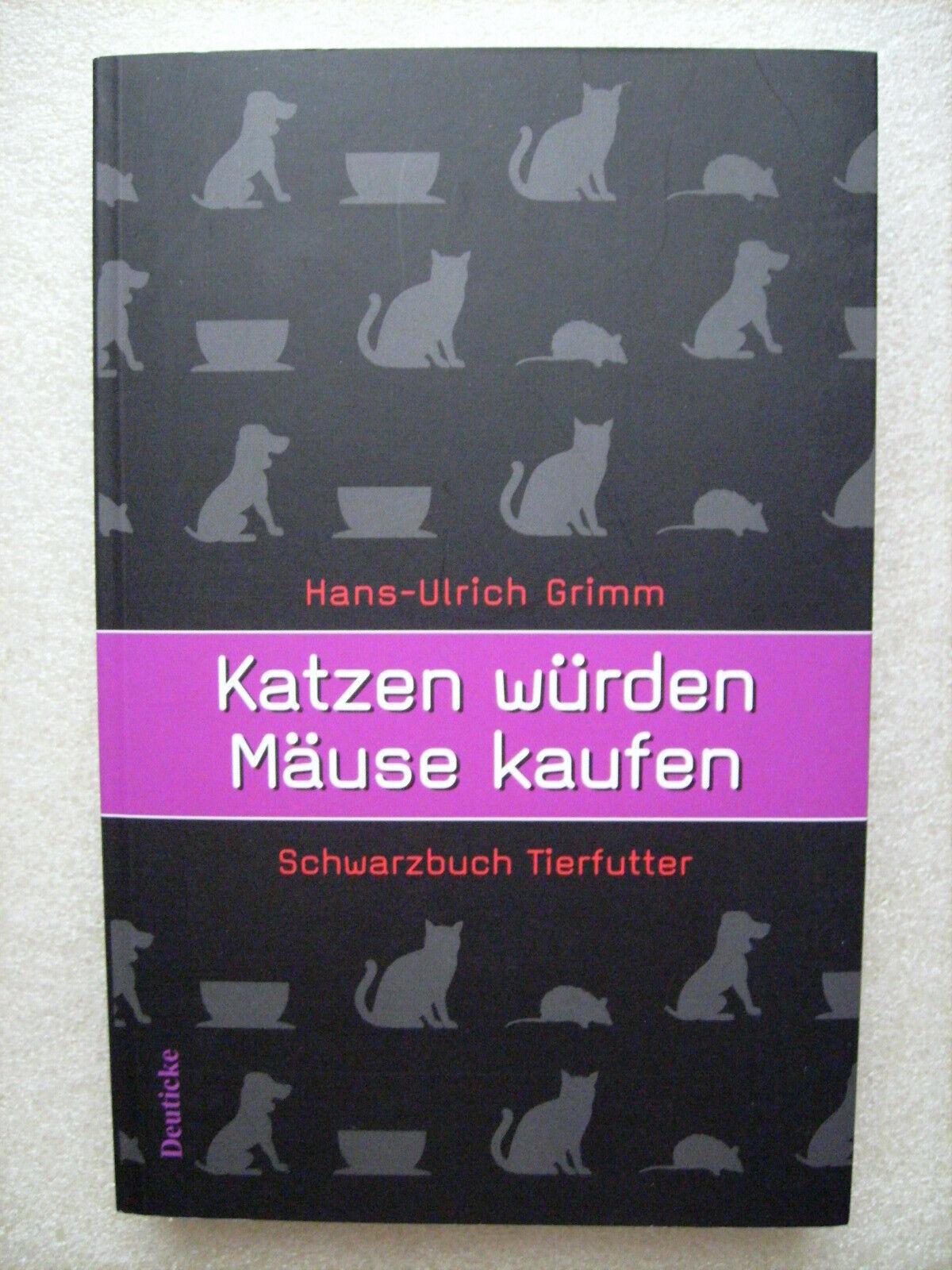 Katzen würden Mäuse kaufen - Schwarzbuch Tierfutter von Hans Grimm